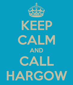 Poster: KEEP CALM AND CALL HARGOW