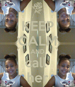 Poster: KEEP CALM AND call  her