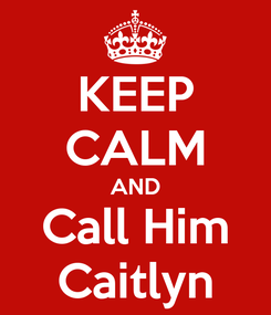 Poster: KEEP CALM AND Call Him Caitlyn