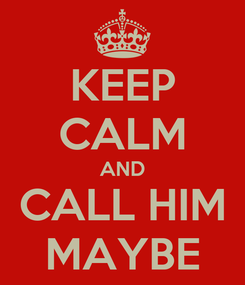 Poster: KEEP CALM AND CALL HIM MAYBE