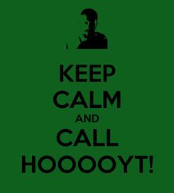 Poster: KEEP CALM AND CALL HOOOOYT!