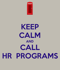 Poster: KEEP CALM AND CALL HR  PROGRAMS