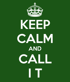 Poster: KEEP CALM AND CALL I T