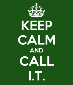 Poster: KEEP CALM AND CALL I.T.