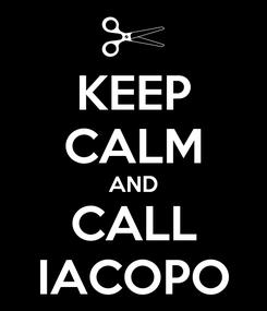 Poster: KEEP CALM AND CALL IACOPO
