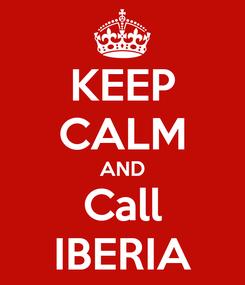 Poster: KEEP CALM AND Call IBERIA