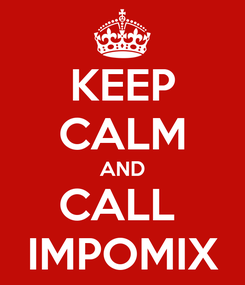 Poster: KEEP CALM AND CALL  IMPOMIX