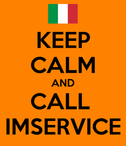 Poster: KEEP CALM AND CALL  IMSERVICE