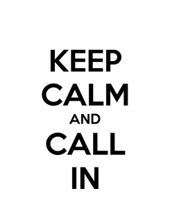 Poster: KEEP CALM AND CALL IN