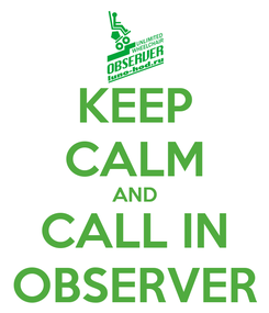 Poster: KEEP CALM AND CALL IN OBSERVER