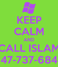 Poster: KEEP CALM AND CALL ISLAM 347-737-6842