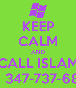Poster: KEEP CALM AND CALL ISLAM ON 347-737-6842