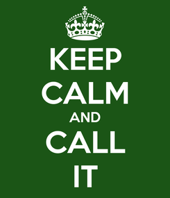 Poster: KEEP CALM AND CALL IT