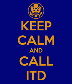 Poster: KEEP CALM AND CALL ITD