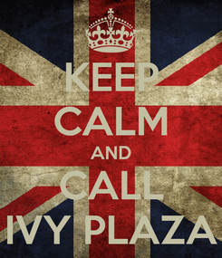 Poster: KEEP CALM AND CALL IVY PLAZA