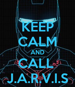 Poster: KEEP CALM AND CALL  J.A.R.V.I.S