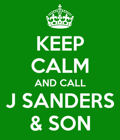 Poster: KEEP CALM AND CALL J SANDERS & SON