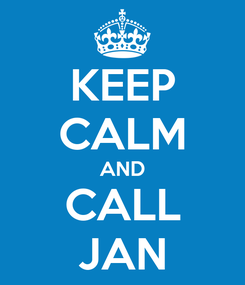 Poster: KEEP CALM AND CALL JAN