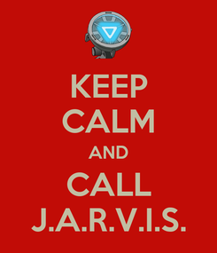 Poster: KEEP CALM AND CALL J.A.R.V.I.S.
