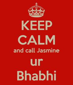 Poster: KEEP CALM and call Jasmine ur Bhabhi