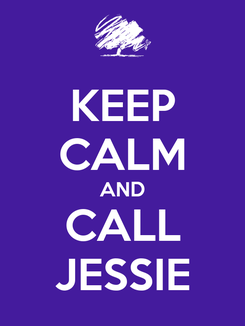 Poster: KEEP CALM AND CALL JESSIE