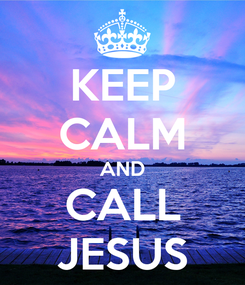 Poster: KEEP CALM AND CALL JESUS