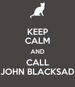 Poster: KEEP CALM AND CALL JOHN BLACKSAD
