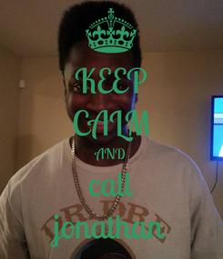 Poster: KEEP CALM AND call jonathan