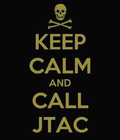 Poster: KEEP CALM AND CALL JTAC