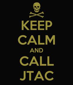 Poster: KEEP CALM AND CALL JTAC