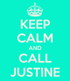 Poster: KEEP CALM AND CALL JUSTINE