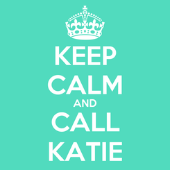 Poster: KEEP CALM AND CALL KATIE