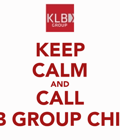 Poster: KEEP CALM AND CALL KLB GROUP CHINA
