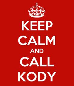 Poster: KEEP CALM AND CALL KODY