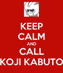 Poster: KEEP CALM AND CALL KOJI KABUTO