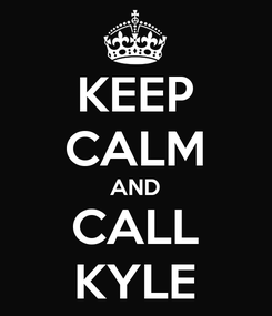 Poster: KEEP CALM AND CALL KYLE