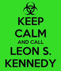 Poster: KEEP CALM AND CALL LEON S. KENNEDY