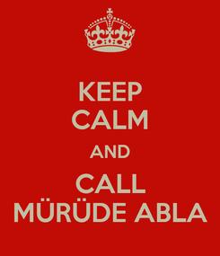 Poster: KEEP CALM AND CALL MÜRÜDE ABLA