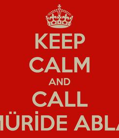 Poster: KEEP CALM AND CALL MÜRİDE ABLA