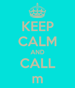 Poster: KEEP CALM AND CALL m