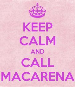 Poster: KEEP CALM AND CALL MACARENA