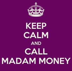 Poster: KEEP CALM AND CALL MADAM MONEY