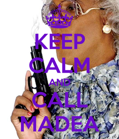 Poster: KEEP CALM AND CALL MADEA