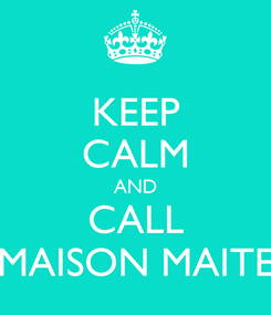 Poster: KEEP CALM AND CALL MAISON MAITE