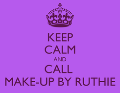 Poster: KEEP CALM AND CALL  MAKE-UP BY RUTHIE