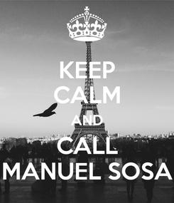 Poster: KEEP CALM AND CALL MANUEL SOSA