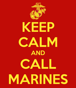 Poster: KEEP CALM AND CALL MARINES