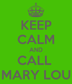 Poster: KEEP CALM AND CALL  MARY LOU