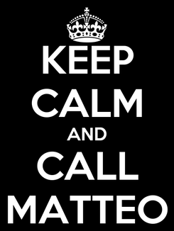 Poster: KEEP CALM AND CALL MATTEO