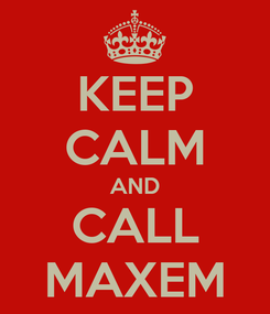 Poster: KEEP CALM AND CALL MAXEM